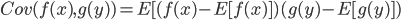 Cov(f(x), g(y)) = E [ ( f(x) - E[ f(x) ] )( g(y) - E[g(y)] )