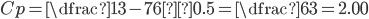 Cp = \dfrac{13-7}{6×0.5} = \dfrac{6}{3} = 2.00