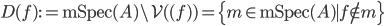 D (f) := \mathrm{mSpec} (A) \setminus \mathcal{V} ( (f) ) = \{ m \in \mathrm{mSpec} (A)  \mid f \notin m\}