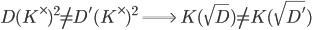 D(K^\times)^2 \neq D'(K^\times)^2 \; \Longrightarrow \; K(\sqrt{D}) \neq K(\sqrt{D'})