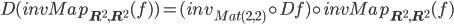 D(invMap_{{\bf R}^2, {\bf R}^2}(f)) = (inv_{Mat(2,2)}\circ Df) \circ invMap_{{\bf R}^2, {\bf R}^2}(f)