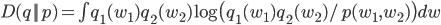 D(q || p) = \int q_1(w_1)q_2(w_2) \log \bigl( q_1(w_1)q_2(w_2)/p(w_1, w_2) \bigr) dw