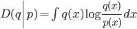 D(q\|p)=\int q(x) \log \frac{q(x)}{p(x)} \, dx