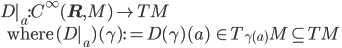 D|_a:C^{\infty}({\bf R}, M) \to TM \ \:\:\: \mbox{ where}\: (D|_a)(\gamma) := D(\gamma)(a) \: \in T_{\gamma(a)}M \subseteq TM