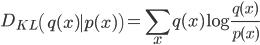 D_{KL}\left(q(x)\mid p(x) \right)= \sum_x q(x)\log \frac{q(x)}{p(x)}
