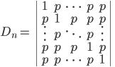 D_n =  \left| \begin{array}{ccccc}   1 & p & \cdots & p & p\\  p & 1 & p & p & p\\   \vdots & p &  \ddots & p &  \vdots\\  p & p & p & 1 & p\\  p & p &  \cdots & p & 1 \end{array} \right|
