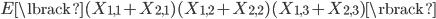 E \lbrack (X_{1, 1} + X_{2, 1})(X_{1, 2} + X_{2, 2})(X_{1, 3} + X_{2, 3}) \rbrack