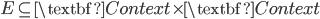 E \subseteq \textbf{Context} \times \textbf{Context}