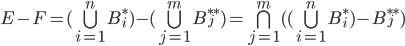 E - F =(\bigcup_{i=1}^n B_i^*) - (\bigcup_{j=1}^m B_j^{**})= \bigcap_{j=1}^{m} ((\bigcup_{i=1}^n B_i^*)-B_j^{**})