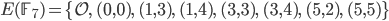 E(\mathbb{F}_7) = \{ \mathcal{O}, \; (0, 0), \; (1, 3), \; (1, 4), \; (3, 3), \;  (3, 4), \;  (5, 2), \; (5, 5) \}