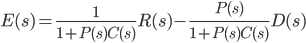 E(s) = \frac{1}{1 + P(s)C(s)}R(s) - \frac{P(s)}{1 + P(s)C(s)}D(s)