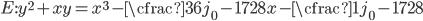 E: y^2 + xy = x^3 - \cfrac{36}{j_0 - 1728}x - \cfrac{1}{j_0 - 1728}