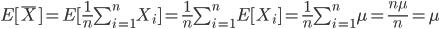E[\bar{X}]=E[\frac{1}{n}\sum_{i=1}^{n}X_i]=\frac{1}{n}\sum_{i=1}^{n}E[X_i]=\frac{1}{n}\sum_{i=1}^{n}\mu=\frac{n\mu}{n}=\mu