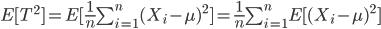 E[T^2]=E[\frac{1}{n}\sum_{i=1}^{n}(X_i-\mu)^2]=\frac{1}{n}\sum_{i=1}^{n}E[(X_i-\mu)^2]