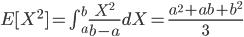 E[X^2 ]=\int_{a}^b \frac{X^2}{b-a} dX=\frac{a^2+ab+b^2}{3}