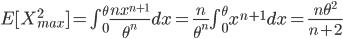E[X_{max}^2]=\int_0^{\theta} \frac{nx^{n+1}}{\theta^n}dx=\frac{n}{\theta^n}\int_0^{\theta}x^{n+1}dx=\frac{n\theta^2}{n+2}