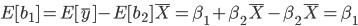 E[b_1]=E[\bar{y}]-E[b_2]\bar{X}=\beta_1+\beta_2\bar{X}-\beta_2\bar{X}=\beta_1