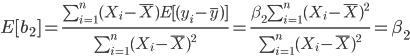 E[b_2]=\frac{\sum_{i=1}^n(X_i-\bar{X})E[(y_i-\bar{y})]}{\sum_{i=1}^n(X_i-\bar{X})^2}=\frac{\beta_2\sum_{i=1}^n(X_i-\bar{X})^2}{\sum_{i=1}^n(X_i-\bar{X})^2}=\beta_2