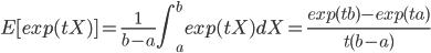 E[exp(tX)]=\frac{1}{b-a} \int_{a}^b exp(tX)dX=\frac{exp(tb)-exp(ta)}{t(b-a)}