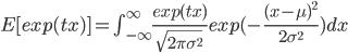 E[exp(tx)]=\int_{-\infty}^{\infty} \frac{exp(tx)}{\sqrt{2 \pi \sigma^2}} exp(-\frac{(x-\mu)^2}{2 \sigma^2}) dx