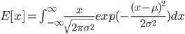 E[x]=\int_{-\infty}^{\infty} \frac{x}{\sqrt{2 \pi \sigma^2}} exp(-\frac{(x-\mu)^2}{2 \sigma^2}) dx