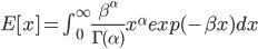E[x]=\int_{0}^{\infty} \frac{\beta^{\alpha}}{\Gamma(\alpha)}x^{\alpha} exp(-\beta x) dx
