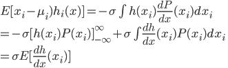 E[x_i-\mu_i)h_i(x)]  = -\sigma \int h(x_i) \frac{dP}{dx}(x_i) dx_i \\  = -\sigma [ h(x_i)P(x_i) ]_{-\infty}^{\infty} + \sigma \int \frac{dh}{dx}(x_i) P(x_i)dx_i \\  = \sigma E [ \frac{dh}{dx}(x_i) ]