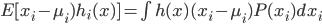 E[x_i-\mu_i)h_i(x)] = \int h(x)(x_i -\mu_i)P(x_i)dx_i