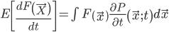 E\left[ { \frac{dF \left( { \vec{X} } \right) }{dt}} \right] = \int F\left( { \vec{x} } \right) \frac{\partial P}{\partial t}\left( { \vec{x}  ; t} \right) d\vec{x}