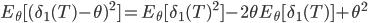 E_{\theta}[(\delta_1(T)-\theta)^2]=E_{\theta}[\delta_1(T)^2]-2\theta E_{\theta}[\delta_1(T)]+\theta^2