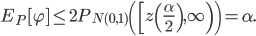 E_{P}[ \varphi ]\le2P_{N(0,1)}\left(\left[z\left(\frac{\alpha}{2}\right),\infty\right)\right)=\alpha.