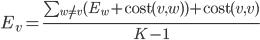 E_{v} = \frac{\sum_{w \neq v} (E_{w} + {\rm cost}(v, w)) + {\rm cost}(v, v)}{K-1}