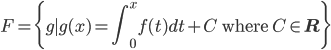F = \{g \mid g(x) = {\displaystyle\int_0^x f(t)dt} + C \mbox{ where }C\in {\bf R}\}