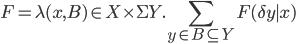 F = \lambda (x, B)\in X\times \Sigma Y. {\displaystyle \sum_{y \in B\subseteq Y} F(\delta y \mid x)}
