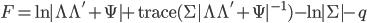 F = \ln|\Lambda\Lambda' + \Psi| + {\rm trace}(\Sigma|\Lambda\Lambda' + \Psi|^{-1})-\ln|\Sigma|-q