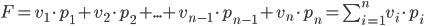 F = v_1 \cdot p_1 + v_2 \cdot p_2 + ... +  v_{n-1} \cdot p_{n-1} + v_n \cdot p_n = \sum_{i=1}^{n} v_i \cdot p_i
