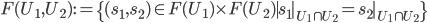 F(U_1, U_2) := \{ (s_1, s_2) \in F(U_1)\times F(U_2) \mid s_1|_{U_1 \cap U_2} = s_2|_{U_1 \cap U_2} \}