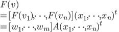 F(v) \\  =[F(v_1), \cdots, F(v_n)](x_1, \cdots, x_n)^t\\ = [w_1, \cdots, w_m]A(x_1, \cdots, x_n)^t