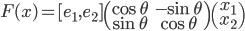 F(x) = [e_1, e_2 ] \begin{pmatrix}\cos{ \theta} & -\sin{ \theta}\\ \sin{ \theta} & \cos{ \theta} \end{pmatrix}\begin{pmatrix} x_1\\x_2 \end{pmatrix}
