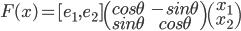 F(x) = [e_1, e_2 ] \begin{pmatrix}cos \theta & -sin \theta\\ sin \theta & cos \theta \end{pmatrix}\begin{pmatrix} x_1\\x_2 \end{pmatrix}