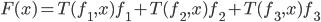 F(x) = T(f_1, x) f_1 + T(f_2, x)f_2 + T(f_3, x)f_3