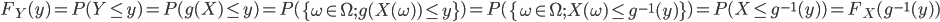 F_Y(y) = P(Y \le y)= P(g(X) \le y) =  P(\left\{ \omega \in \Omega; g(X(\omega)) \le y\right\}) = P(\left\{ \omega \in \Omega; X(\omega) \le g^{-1}(y)\right\}) = P(X \le g^{-1}(y)) = F_X(g^{-1}(y))