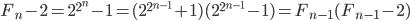 F_n - 2 = 2^{2^n} - 1 = (2^{2^{n-1}} + 1)(2^{2^{n-1}} - 1) = F_{n-1}(F_{n-1} - 2)