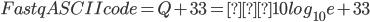 Fastq ASCII code=Q+33=−10log_{10}e + 33
