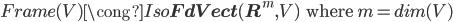 Frame(V) \cong Iso{\bf FdVect}({\bf R}^m, V) \:\:\mbox{ where }m = dim(V)
