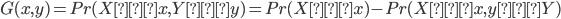 G(x,y) = Pr(X ≤ x, Y ≤ y)=Pr(X ≤ x)-Pr(X ≤ x, y ≤ Y)