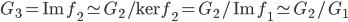 G_3 = \mathrm{Im} \, f_2 \simeq  G_2/\ker{f_2} = G_2/  \mathrm{Im} \, f_1 \simeq G_2/G_1