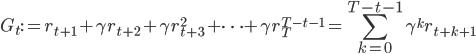 G_t:= r_{t+1} + \gamma r_{t+2} + \gamma r^2_{t+3} + \cdots + \gamma r^{T-t-1}_T= \displaystyle \sum_{k=0}^{T-t-1} \gamma^kr_{t+k+1}