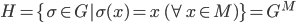 H = \{ \sigma \in G \operatorname{|} \sigma(x) = x  \ (\forall x \in M )\} = G^M