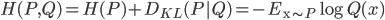 H(P, Q) = H(P) + D_{KL}(P | Q) = -E_{\mathrm{x} \sim P} \log Q(x)